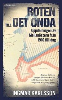 bokomslag Roten till det onda : uppdelningen av Mellanöstern 1916–2016