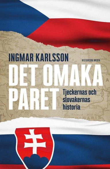 bokomslag Det omaka paret : Tjeckernas och slovakernas historia