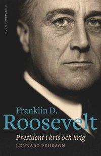 bokomslag Franklin D. Roosevelt : president i kris och krig