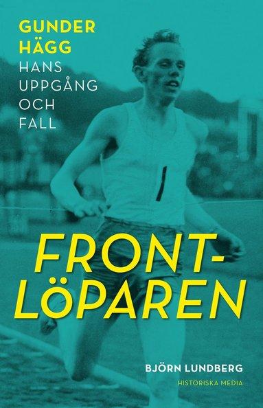 bokomslag Frontlöparen : Gunder Hägg, hans uppgång och fall