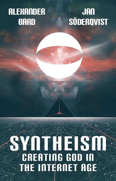 bokomslag Syntheism : creating god in the internet age