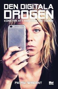 bokomslag Den digitala drogen : Konsten att hantera din teknik