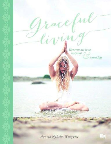 bokomslag Graceful living : konsten att leva varsamt och innerligt