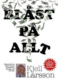 bokomslag Blåst på allt : memoarbok om Kjell Larssons händelserika företags och privatliv