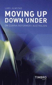 bokomslag Moving up, down under : om djärva reformer i Australien