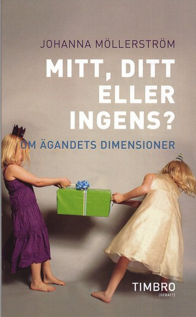 bokomslag Mitt, ditt eller ingens? : om ägandets dimensioner