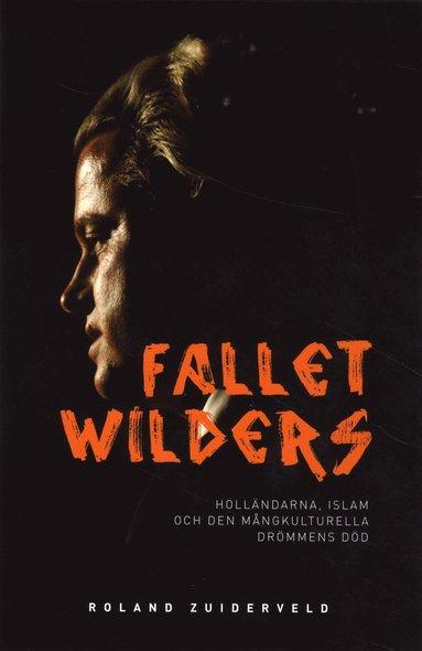 bokomslag Fallet Wilders : holländarna, islam och den mångkulturella drömmens död