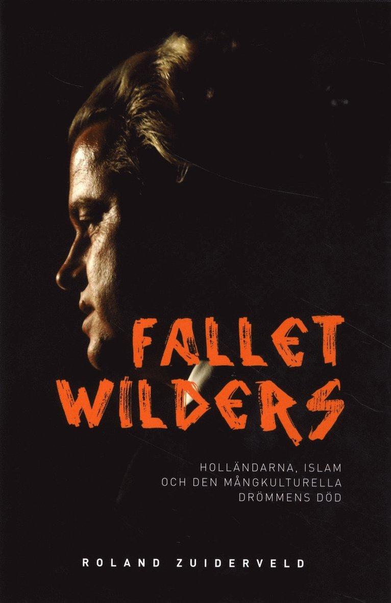 Fallet Wilders : holländarna, islam och den mångkulturella drömmens död 1