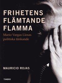 bokomslag Frihetens flämtande flamma : Mario Vargas Llosa politiska tänkande