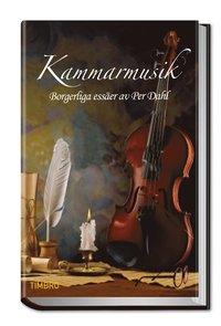 bokomslag Kammarmusik : borgerliga essäer