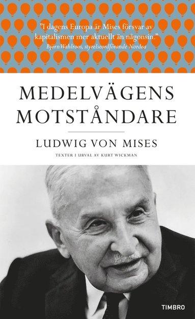 bokomslag Medelvägens motståndare : Ludwig von Mises texter i urval av Kurt Wickman