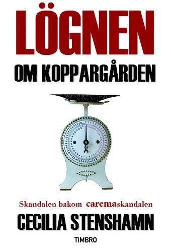 bokomslag Lögnen om Koppargården : skandalen bakom Caremaskandalen
