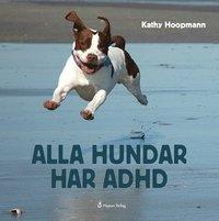 bokomslag Alla hundar har ADHD