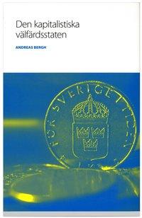 bokomslag Den kapitalistiska välfärdsstaten : om den svenska modellens historia och framtid