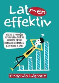 bokomslag Lat men effektiv : hitta och ta bort onödig skit i din vardag. Tillåt dig som individ, team och organisation att få vara lat. Bli effektivare på köpet.