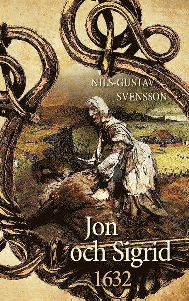 bokomslag Jon och Sigrid : 1632 - en sällsam berättelse från Sveriges stormaktstid under 1600-talet