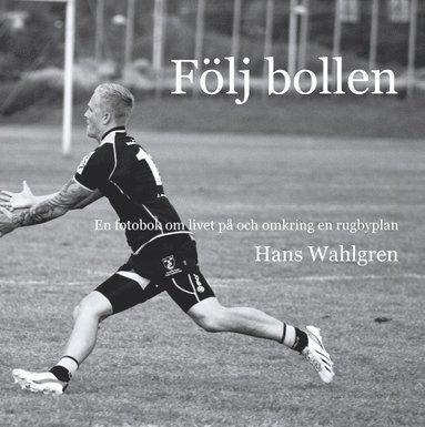 bokomslag Följ bollen : En fotobok om livet på och omkring en rugbyplan