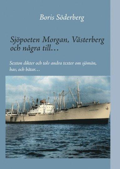 bokomslag Sjöpoeten Morgan, Västerberg och några till : sexton dikter och tolv andra texter om sjömän, hav och båtar