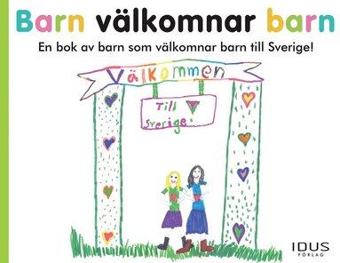 bokomslag Barn välkomnar barn : en bok av barn som välkomnar barn till Sverige!