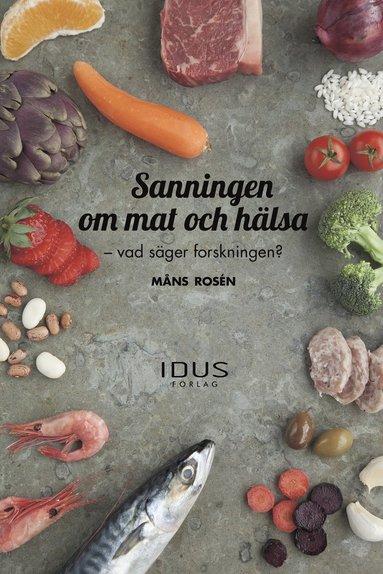 bokomslag Sanningen om mat och hälsa : vad säger forskningen?