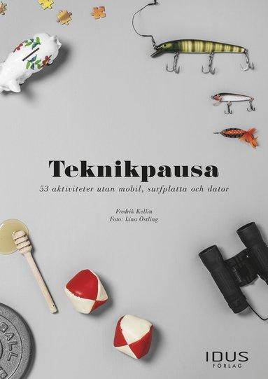 bokomslag Teknikpausa : 53 aktiviteter utan mobil, surfplatta och dator