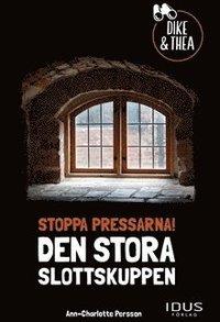 bokomslag Stoppa pressarna! : den stora slottskuppen