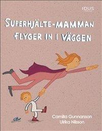 bokomslag Superhjälte-mamman flyger in i väggen