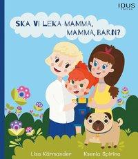 bokomslag Ska vi leka mamma, mamma, barn?