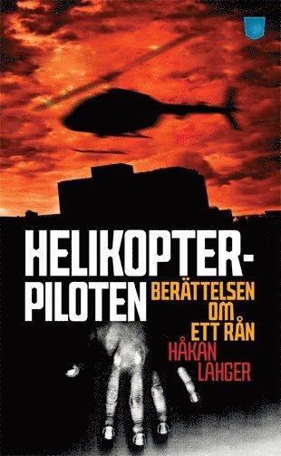 bokomslag Helikopterpiloten : berättelsen om ett rån