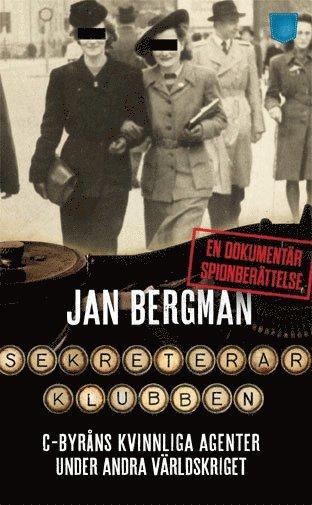 bokomslag Sekreterarklubben : C-byråns kvinnliga agenter under andra världskriget : en dokumentär spionberättelse