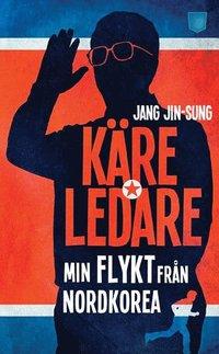 bokomslag Käre ledare : min flykt från Nordkorea