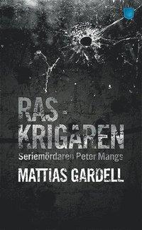 bokomslag Raskrigaren : seriemördaren Peter Mangs