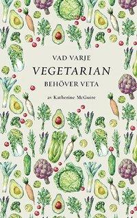 bokomslag Vad varje vegetarian behöver veta