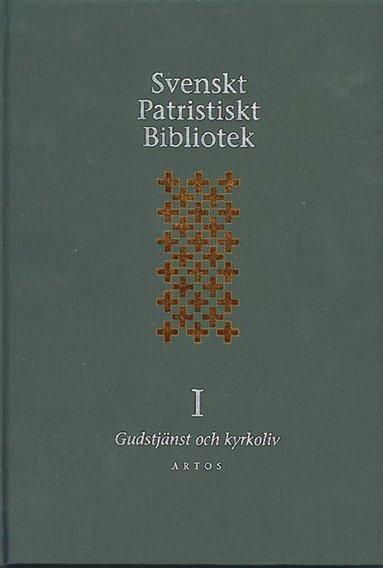 bokomslag Svenskt Patristiskt bibliotek. Band I, Gudstjänst & kyrkoliv