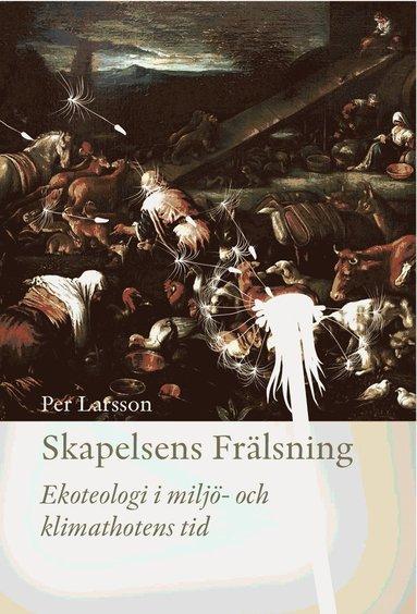 bokomslag Skapelsens frälsning : ekoteologi i miljö- och klimathotens tid