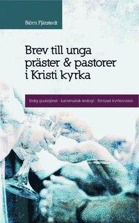 bokomslag Brev till unga präster och pastorer i Kristi kyrka : lödig gudstjänst, karismatisk teologi, förnyad kyrkovision