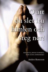 bokomslag O att du slet itu himlen och steg ner! : om Jesus, Jonas Gardell och Guds andedräkt