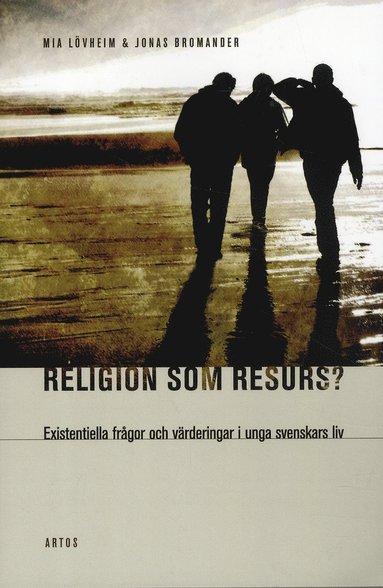 bokomslag Religion som resurs : existentiella frågor och värderingar i unga svenskars liv