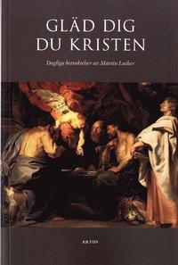 bokomslag Gläd dig du kristen : dagliga betraktelser av Martin Luther