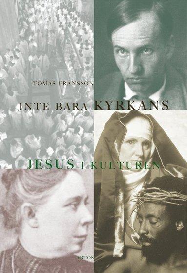 bokomslag Inte bara kyrkans : Jesus i kulturen