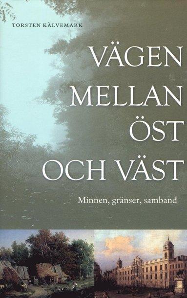 bokomslag Vägen mellan öst och väst : minnen, gränser, samband