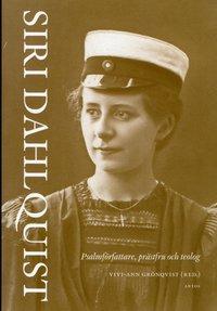 bokomslag Siri Dahlquist : psalmförfattare, prästfru och teolog