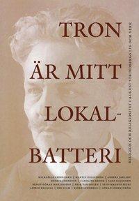 bokomslag Tron är mitt lokalbatteri : religion och religiositet i August Strindbergs liv och verk