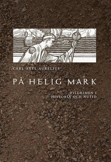 bokomslag På helig mark : pilgrimen i historia och nutid