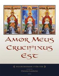 bokomslag Amor meus crucifixus est : pilgrimsikon i vår tid