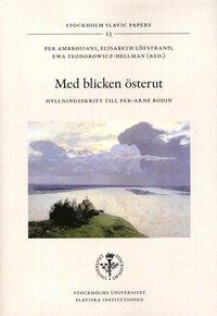 bokomslag Med blicken österut : hyllningsskrift till Per-Arne Bodin