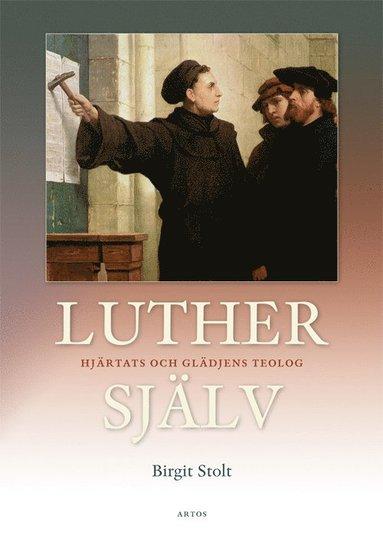 bokomslag Luther själv : hjärtats och glädjens teolog