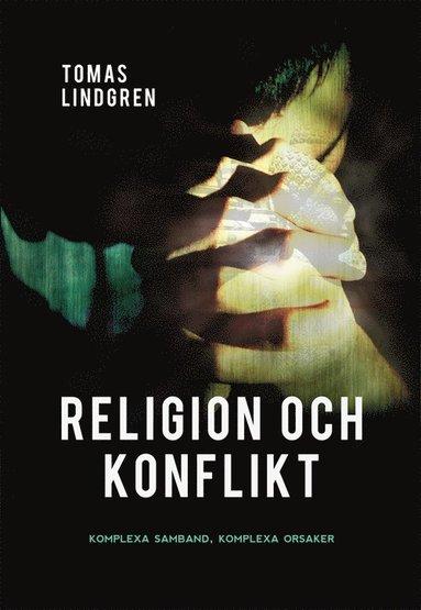 bokomslag Religion och konflikt : komplexa samband, komplexa orsaker