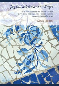 bokomslag Jag vill också vara en ängel : om upplevelser av delaktighet i svenska kyrkan hos personer med utvecklingsstörning