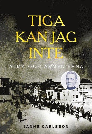 bokomslag Tiga kan jag inte : Alma och Armenierna